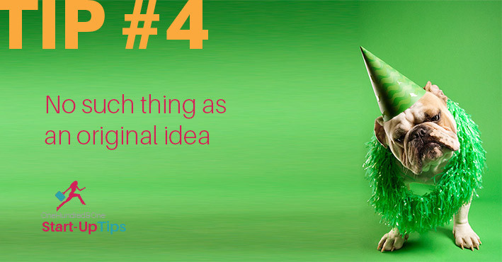 101 StartUp Tips - No such thing as an original idea