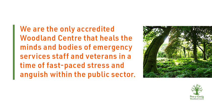 We are the only accredited Woodland Centre that heals the minds and bodies of emergency services staff and veterans in a time of fast-paced stress and anguish within the public sector.